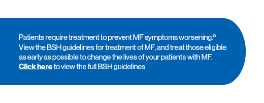 Blue shape with the words 'Patients require treatment to prevent MF symptoms worsening.9 View the BSH guidelines for treatment of MF, and treat those eligible as early as possible to change the lives of your patients with MF.'
