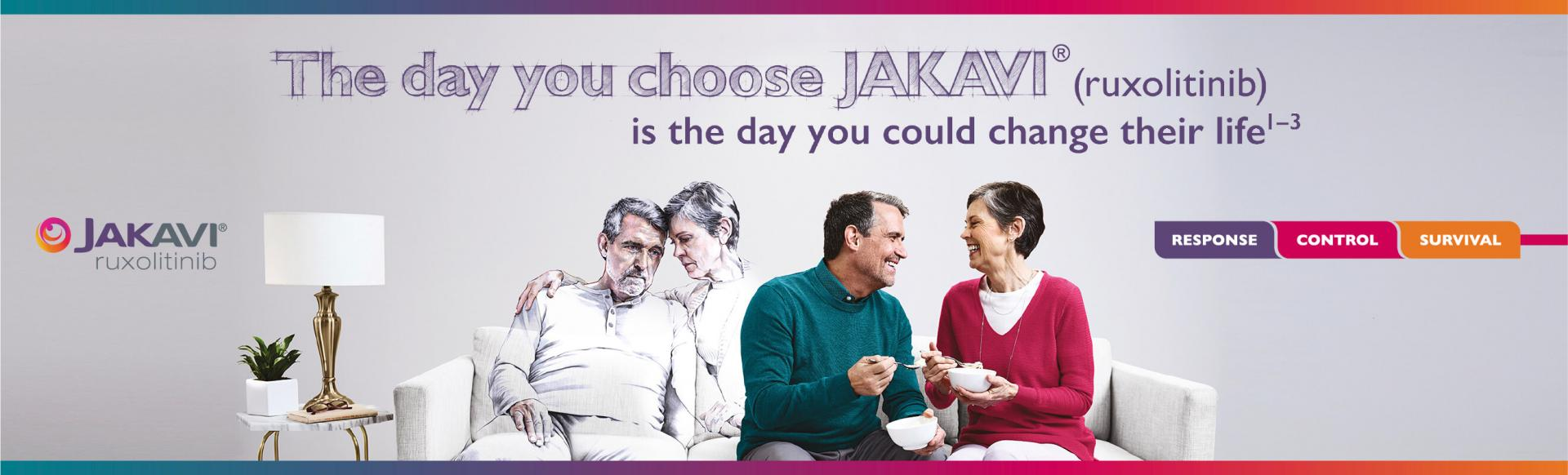"""Top banner. Branded banner: Image of a colourless couple on a sofa and another couple in colour beside them with the text,  """"the day you choose Jakavi (ruxolitinib) is the day you could change their life"""""""