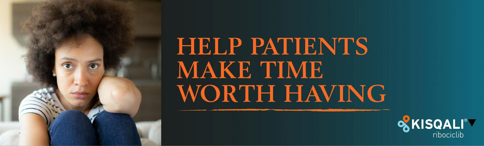 Top banner. Woman headshot. HELP PATIENTS MAKE TIME WORTH HAVING