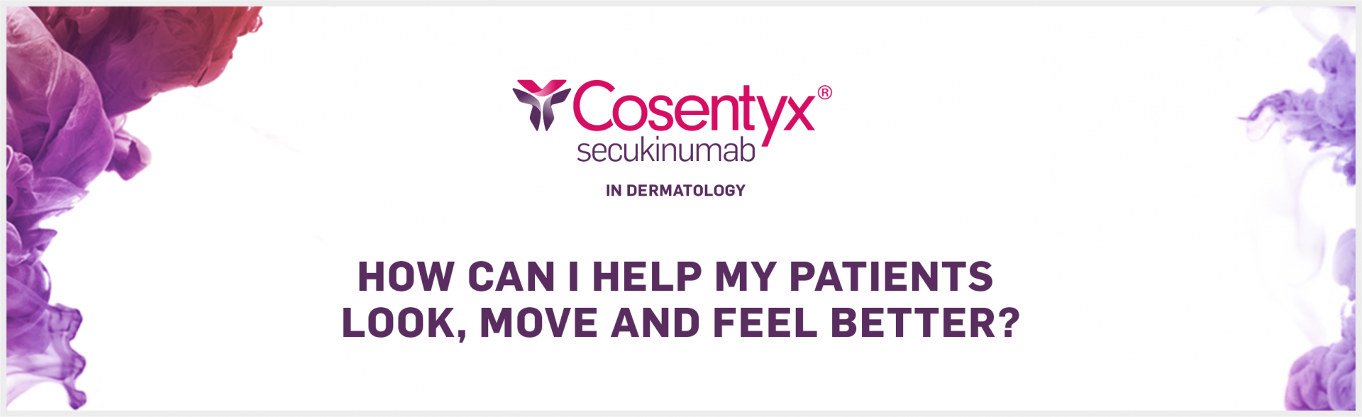 Top banner. Why choose Cosentyx for your patients with plaque psoriasis?