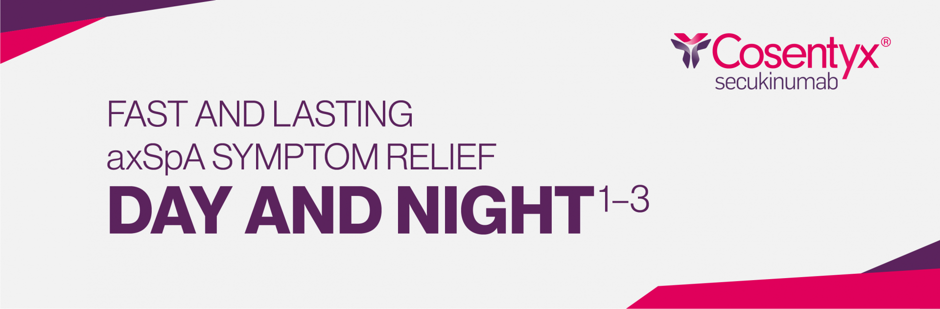 Top banner. FAST AND LASTING axSpA SYMPTOM RELIEF DAY AND NIGHT1-3