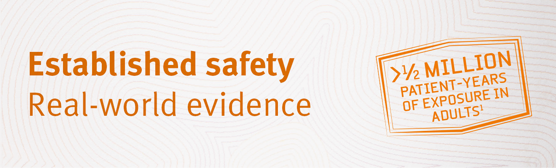 Top banner. Title reads 'established safety real-world evidence'. A stamp which says 'Over half a million patient-years of exposure in adults'