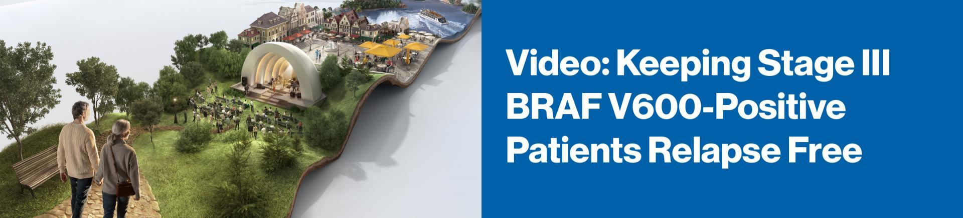 Keeping stage III BRAF V600-positive patients relapse free