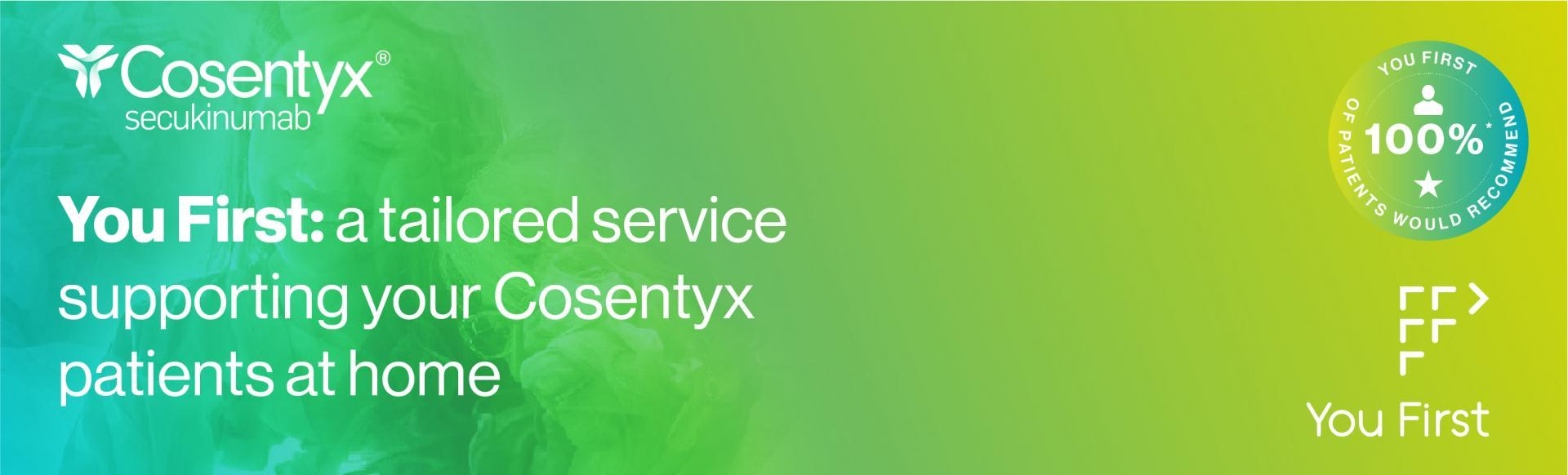 Top banner. You First: a tailored service supporting your Cosentyx patients at home
