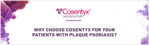 Top banner. Why choose Cosentyx for your patients with plaque psoriasis